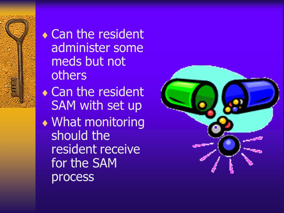 Can the resident administer some meds but not others Can the resident SAM with set up What monitoring should the resident receive for the SAM process