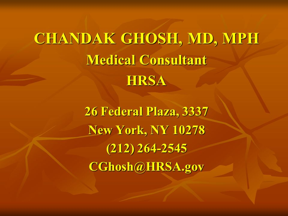 CHANDAK GHOSH, MD, MPH Medical Consultant HRSA 26 Federal Plaza, 3337 New York, NY 10278 (212) 264-2545 CGhosh@HRSA.gov