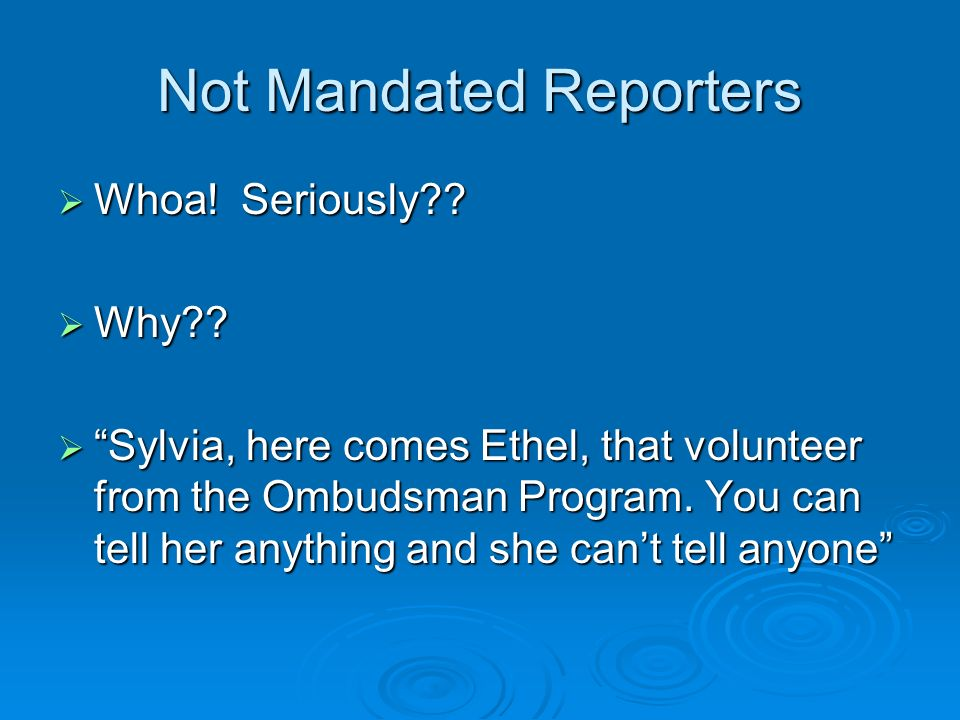 Not Mandated Reporters Whoa. Seriously . Whoa. Seriously .