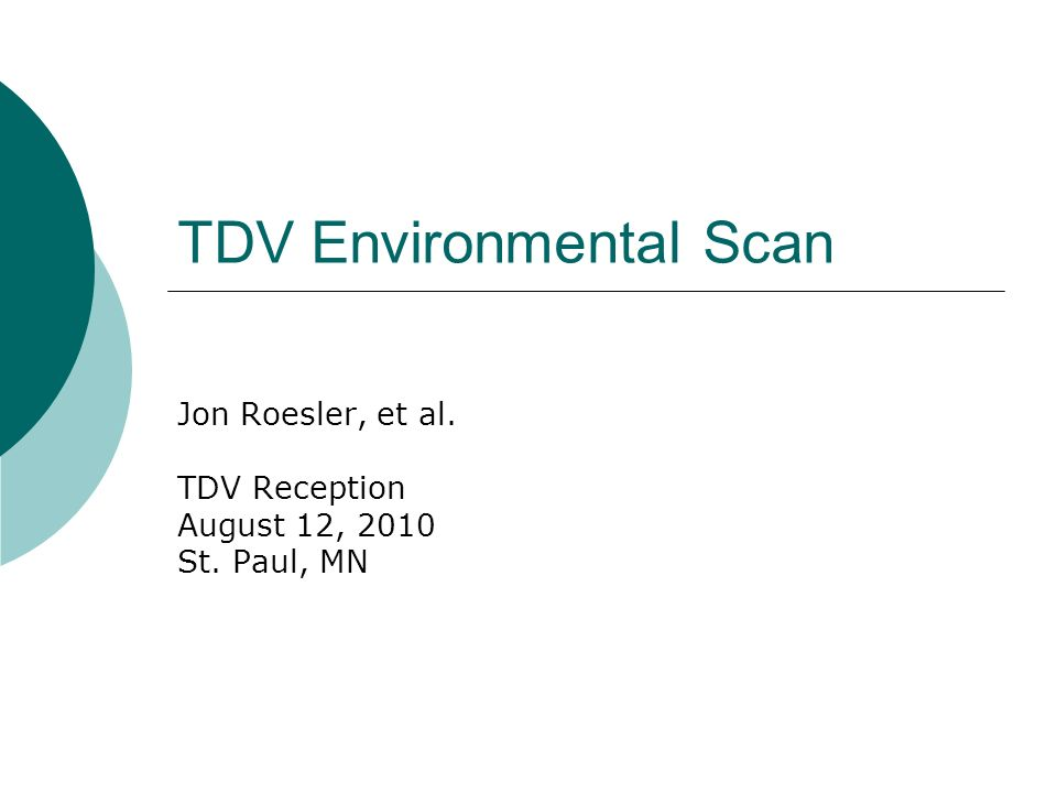 TDV Environmental Scan Jon Roesler, et al. TDV Reception August 12, 2010 St. Paul, MN