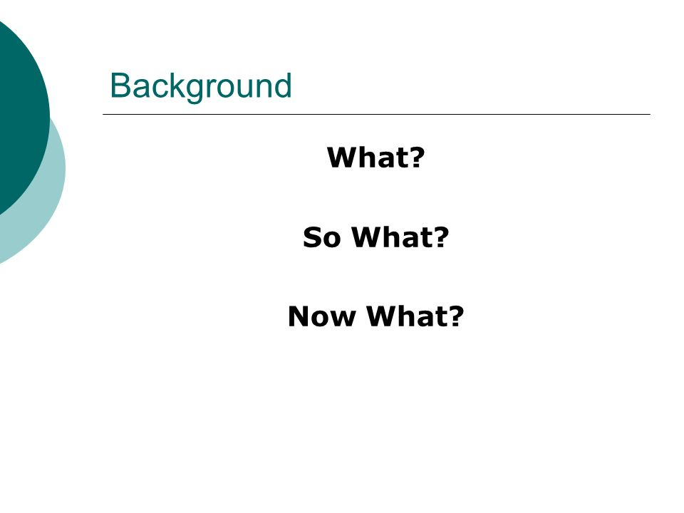 Background What? So What? Now What?