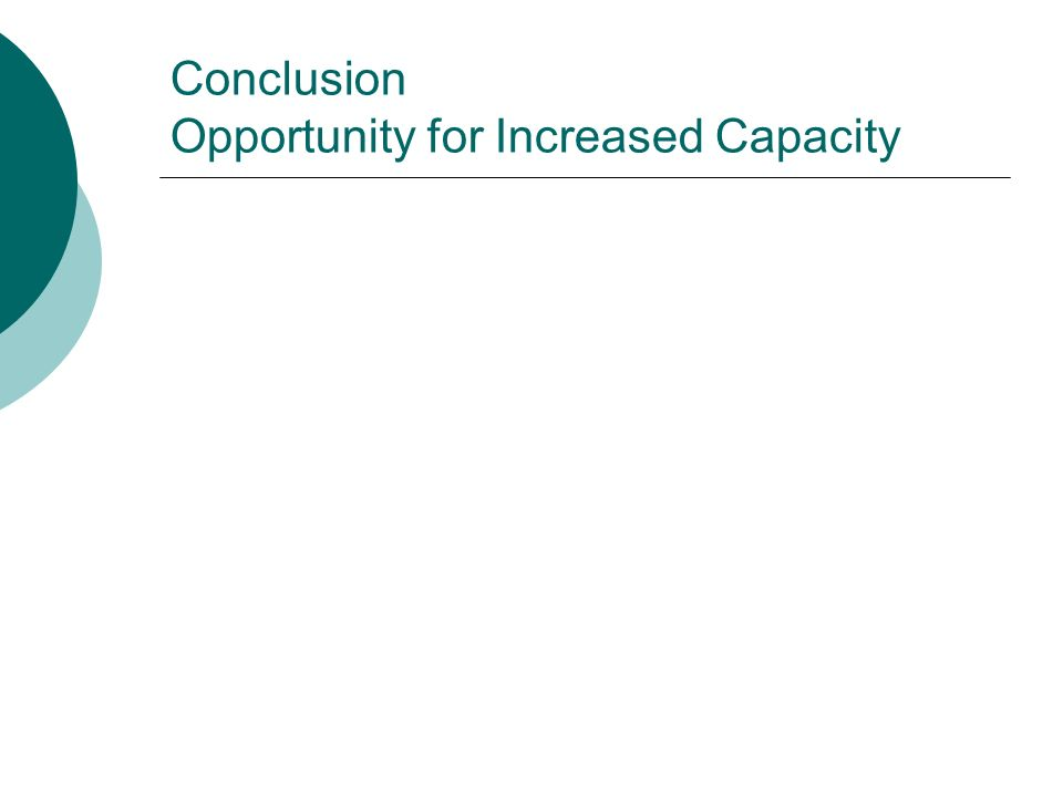 Conclusion Opportunity for Increased Capacity