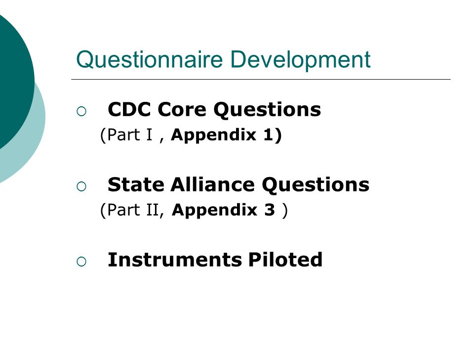 Questionnaire Development CDC Core Questions (Part I, Appendix 1) State Alliance Questions (Part II, Appendix 3 ) Instruments Piloted