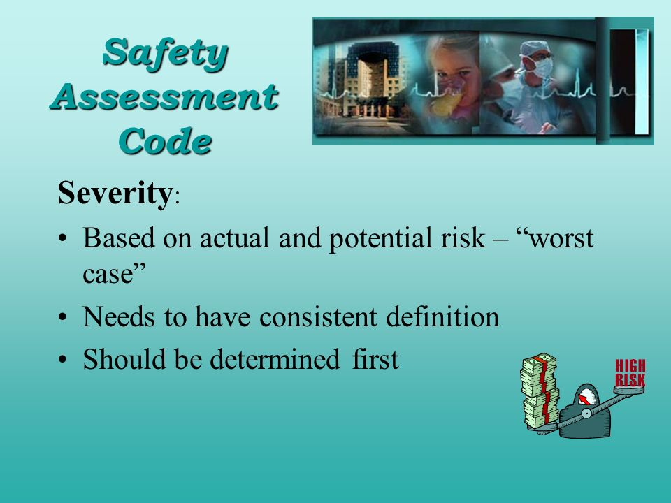 Severity : Based on actual and potential risk – worst case Needs to have consistent definition Should be determined first