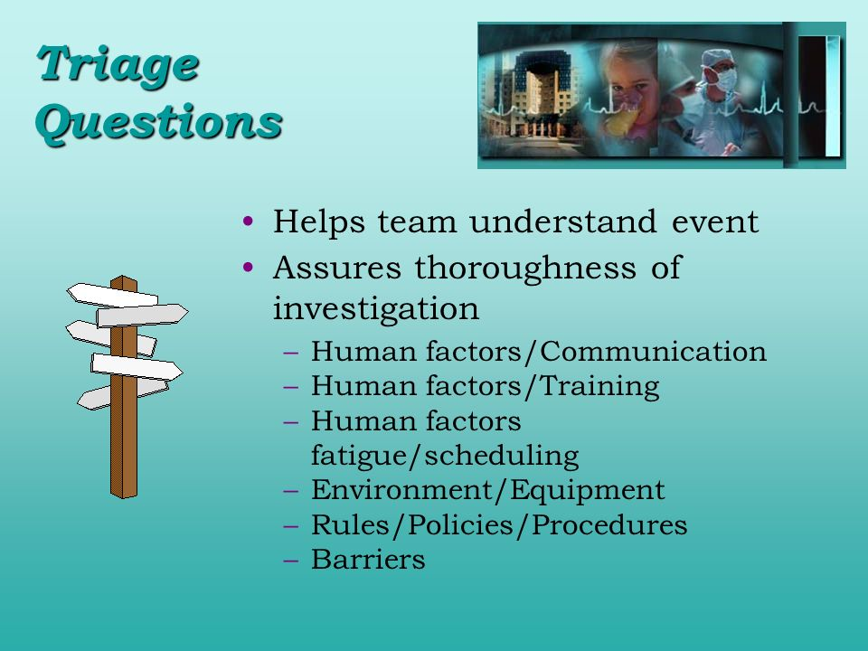 Helps team understand event Assures thoroughness of investigation –Human factors/Communication –Human factors/Training –Human factors fatigue/scheduli