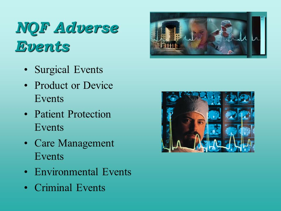 Surgical Events Product or Device Events Patient Protection Events Care Management Events Environmental Events Criminal Events NQF Adverse Events