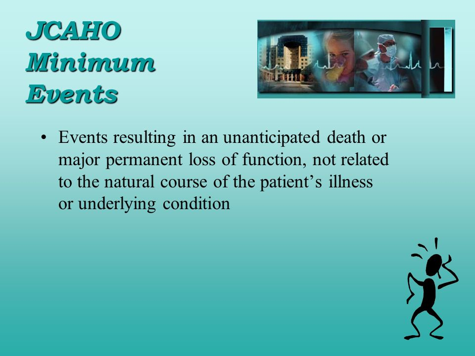 Events resulting in an unanticipated death or major permanent loss of function, not related to the natural course of the patients illness or underlyin