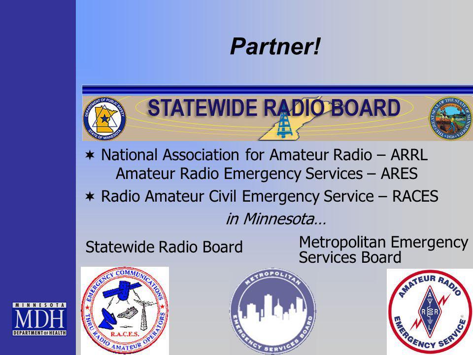 Partner! National Association for Amateur Radio – ARRL Amateur Radio Emergency Services – ARES Radio Amateur Civil Emergency Service – RACES in Minnes