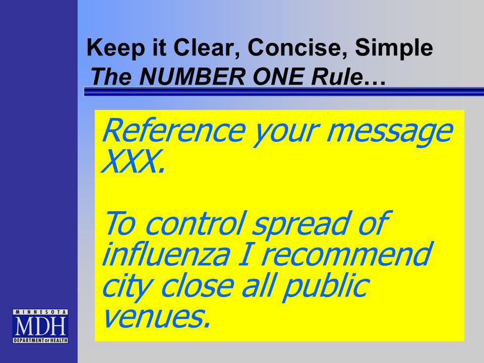 Keep it Clear, Concise, Simple Reference your message XXX. To control spread of influenza I recommend city close all public venues. The NUMBER ONE Rul