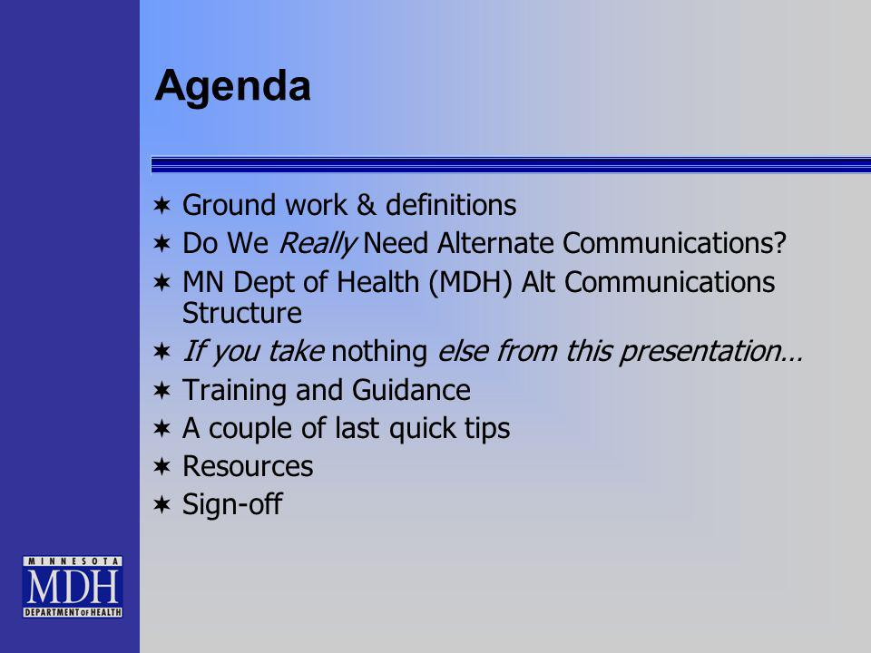 Agenda Ground work & definitions Do We Really Need Alternate Communications? MN Dept of Health (MDH) Alt Communications Structure If you take nothing