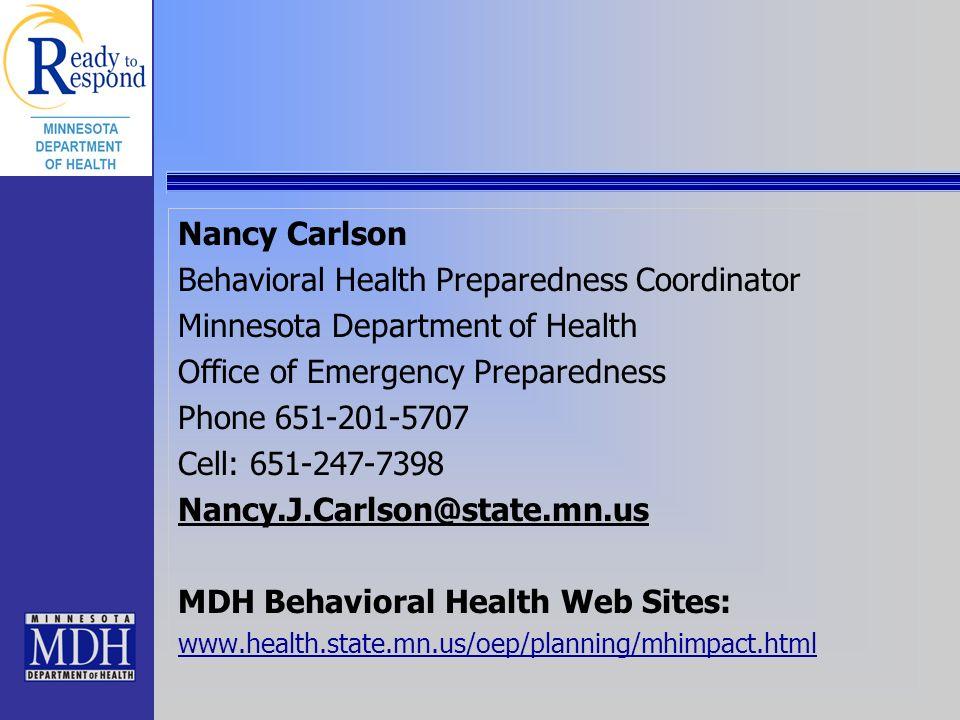 Nancy Carlson Behavioral Health Preparedness Coordinator Minnesota Department of Health Office of Emergency Preparedness Phone 651-201-5707 Cell: 651-