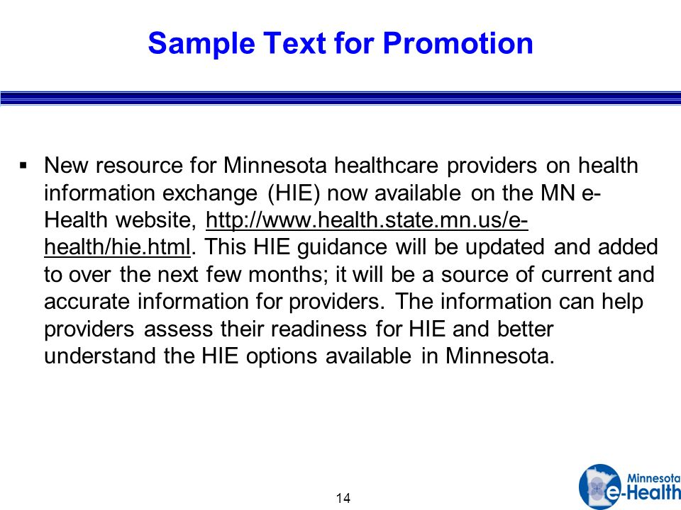 14 Sample Text for Promotion New resource for Minnesota healthcare providers on health information exchange (HIE) now available on the MN e- Health website,   health/hie.html.