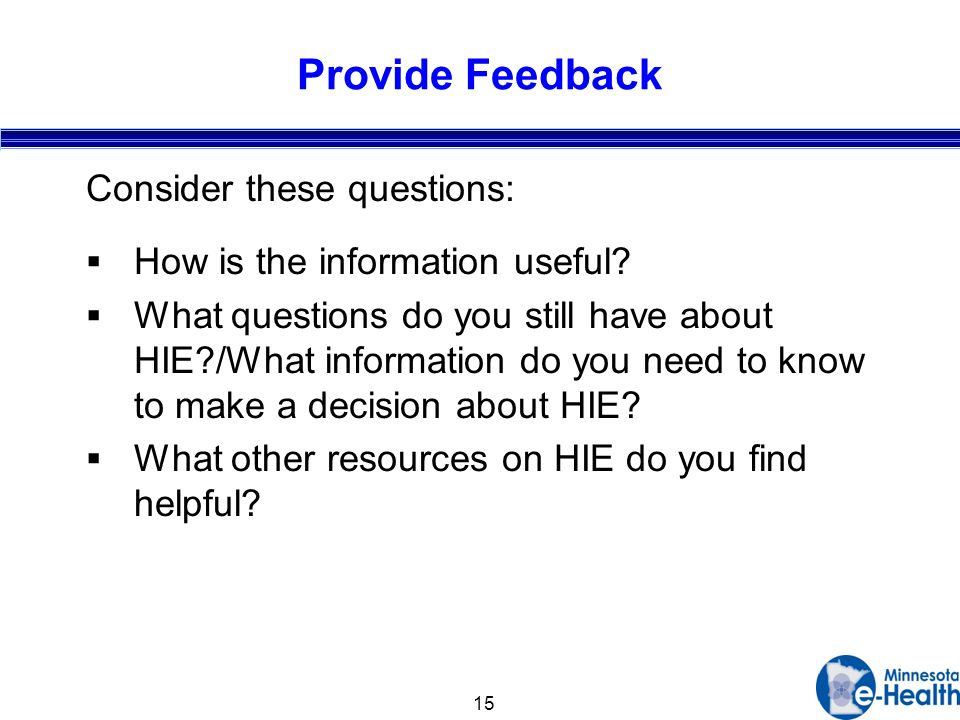 15 Provide Feedback Consider these questions: How is the information useful.