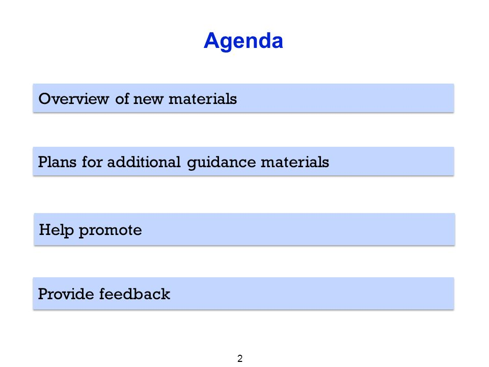 Help promote Plans for additional guidance materials Overview of new materials Provide feedback Agenda 2