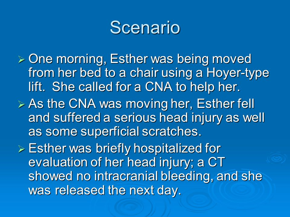 Scenario One morning, Esther was being moved from her bed to a chair using a Hoyer-type lift. She called for a CNA to help her. One morning, Esther wa