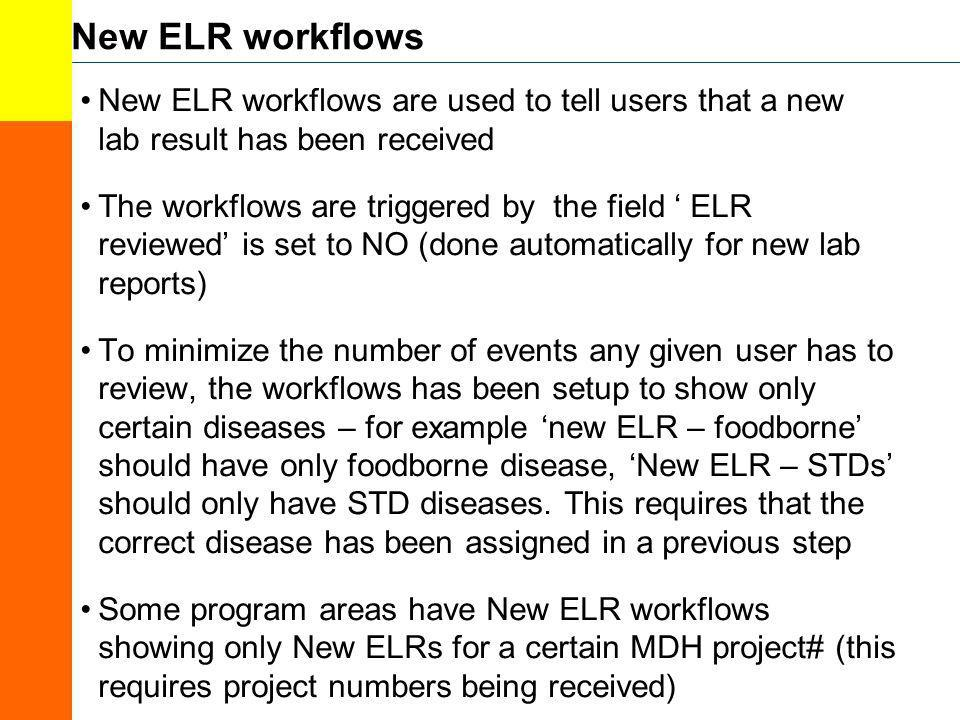 New ELR workflows New ELR workflows are used to tell users that a new lab result has been received The workflows are triggered by the field ELR review