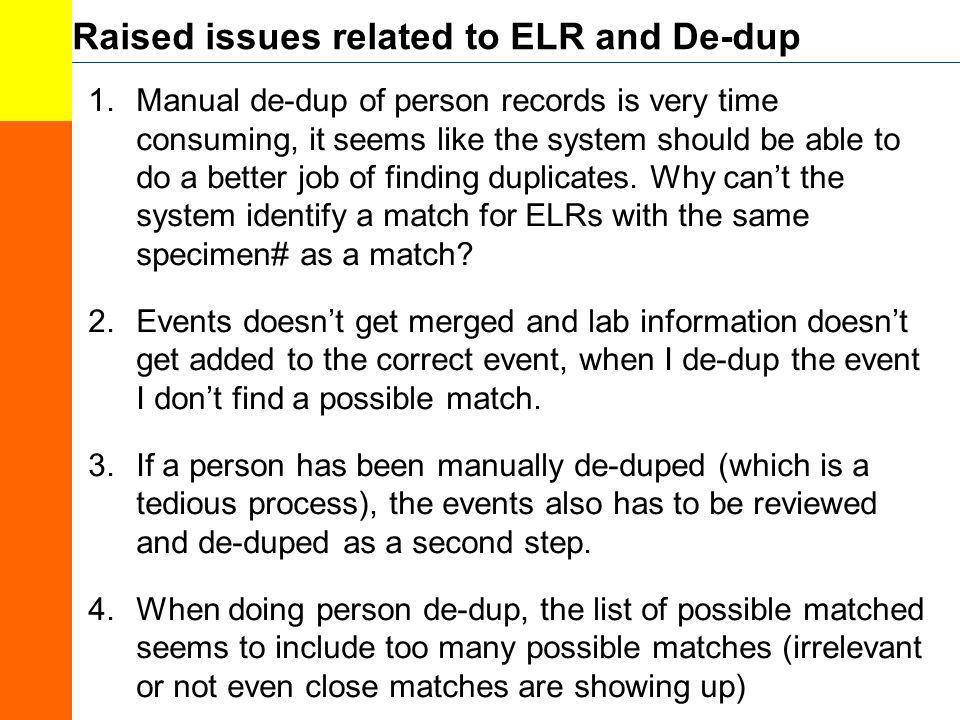 Raised issues related to ELR and De-dup 1.Manual de-dup of person records is very time consuming, it seems like the system should be able to do a bett