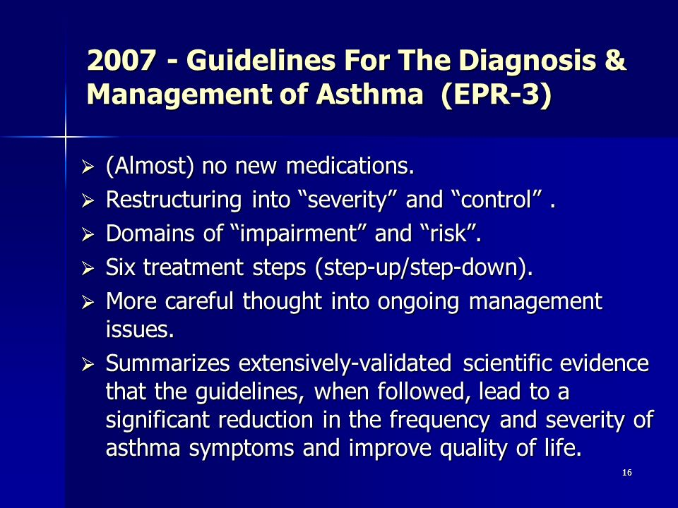 16 2007 - Guidelines For The Diagnosis & Management of Asthma (EPR-3) (Almost) no new medications. (Almost) no new medications. Restructuring into sev