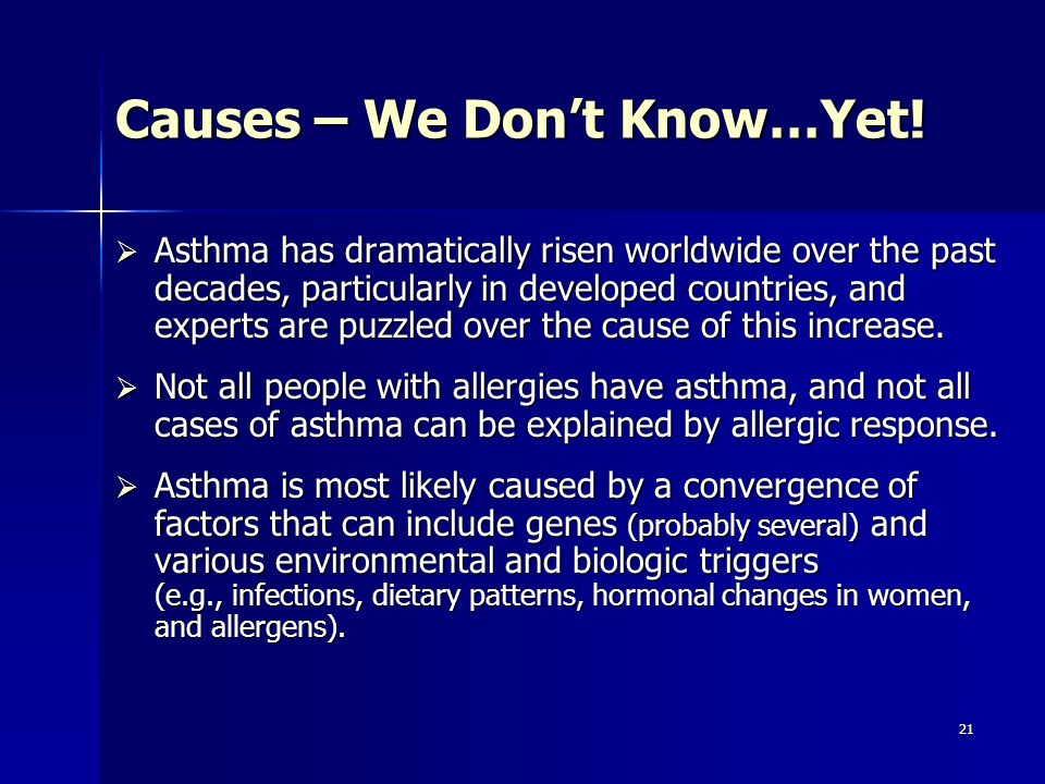 21 Causes – We Dont Know…Yet! Asthma has dramatically risen worldwide over the past decades, particularly in developed countries, and experts are puzz