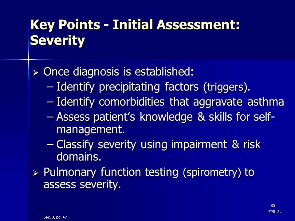35 Key Points - Initial Assessment: Severity Once diagnosis is established: Once diagnosis is established: –Identify precipitating factors (triggers).