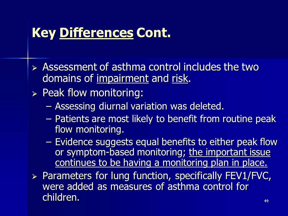 49 Key Differences Cont. Assessment of asthma control includes the two domains of impairment and risk. Assessment of asthma control includes the two d