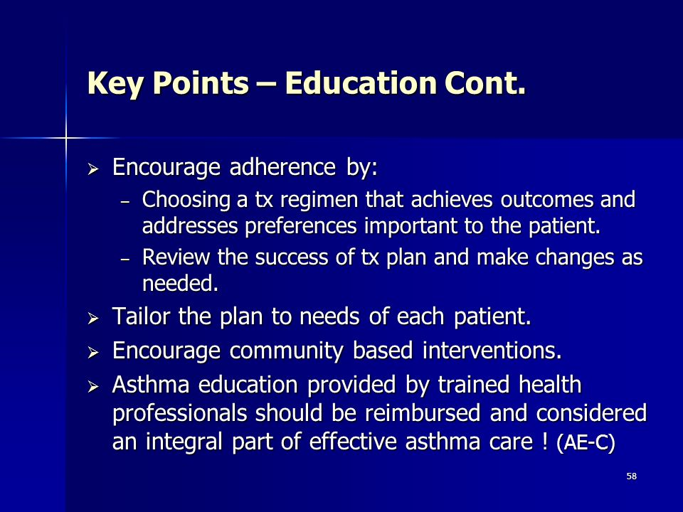 58 Key Points – Education Cont. Encourage adherence by: Encourage adherence by: – Choosing a tx regimen that achieves outcomes and addresses preferenc