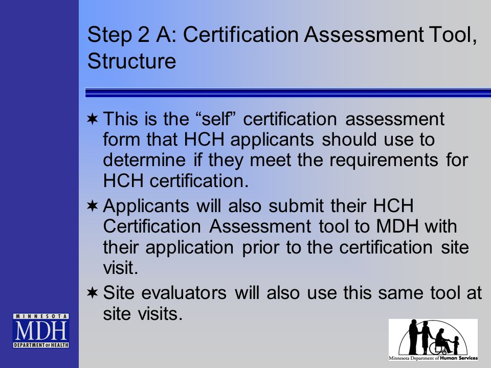 Step 2 A: Certification Assessment Tool, Structure This is the self certification assessment form that HCH applicants should use to determine if they meet the requirements for HCH certification.