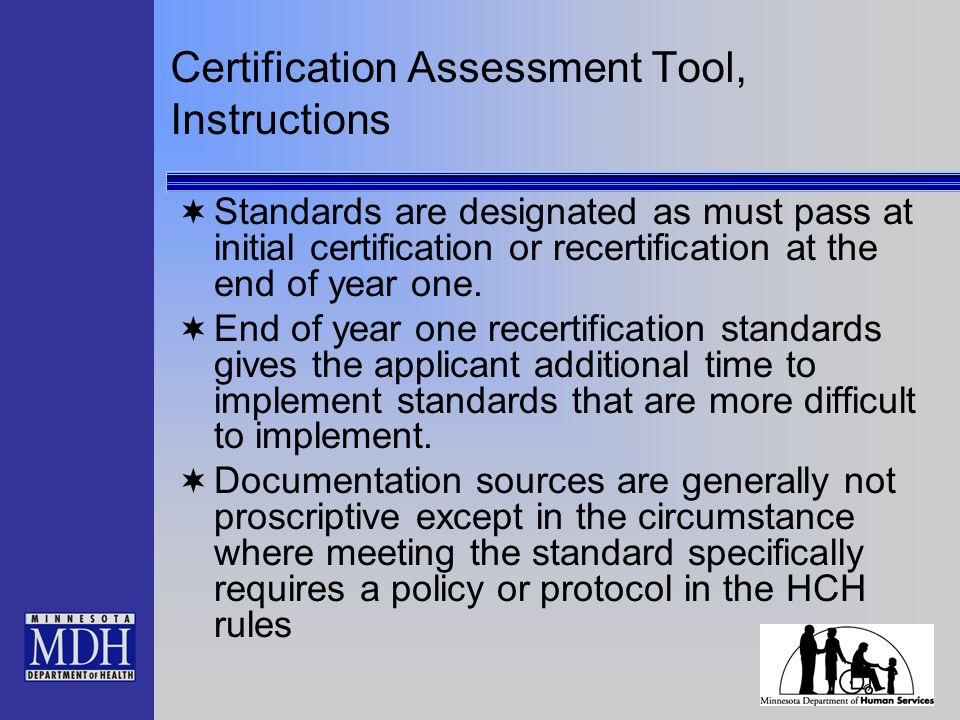 Certification Assessment Tool, Instructions Standards are designated as must pass at initial certification or recertification at the end of year one.