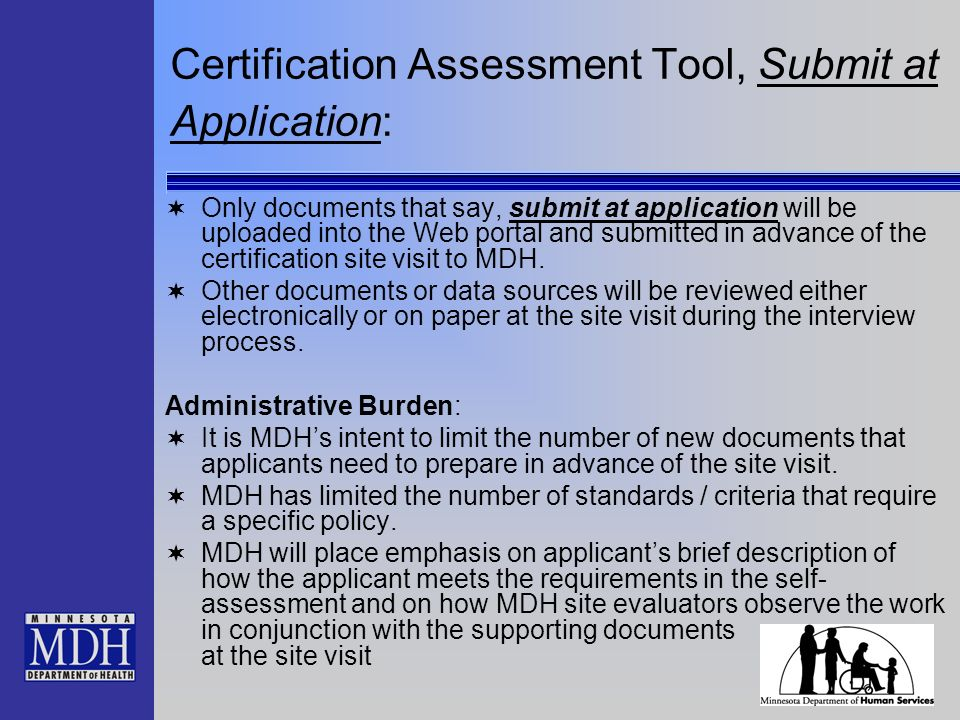 Certification Assessment Tool, Submit at Application: Only documents that say, submit at application will be uploaded into the Web portal and submitted in advance of the certification site visit to MDH.
