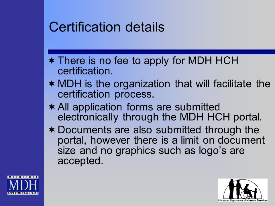 Certification details There is no fee to apply for MDH HCH certification.