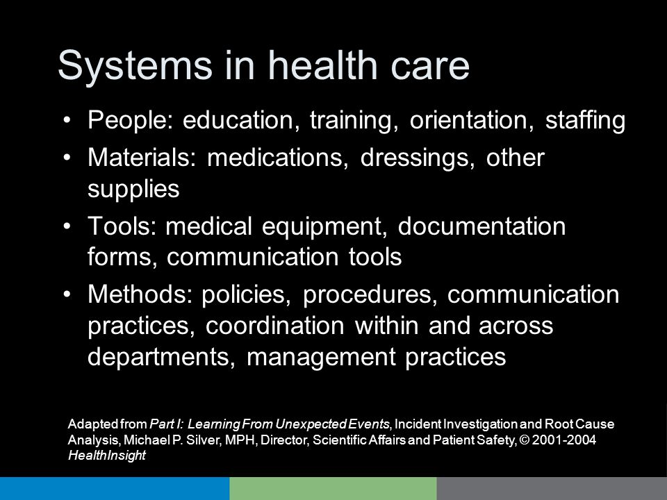 Systems in health care People: education, training, orientation, staffing Materials: medications, dressings, other supplies Tools: medical equipment,