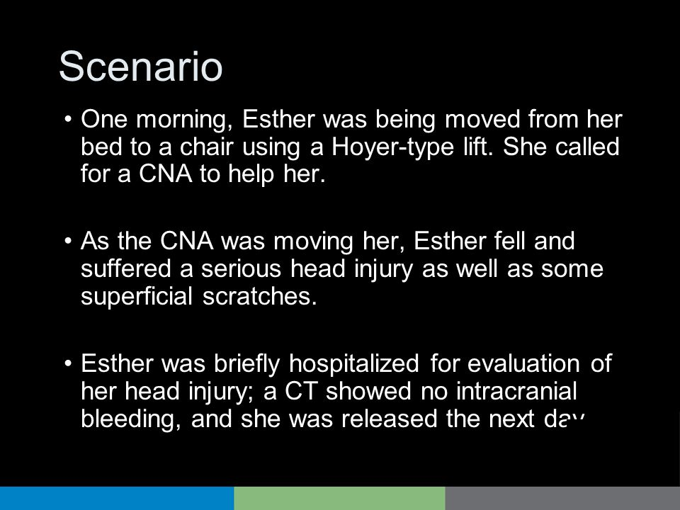 Scenario During an investigation following the fall, the CNA admitted that she did not follow the policy that required two staff members assist with all transfers.