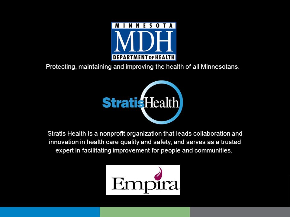 Protecting, maintaining and improving the health of all Minnesotans. Stratis Health is a nonprofit organization that leads collaboration and innovatio