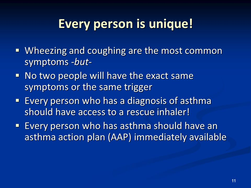 11 Every person is unique! Wheezing and coughing are the most common symptoms -but- Wheezing and coughing are the most common symptoms -but- No two pe