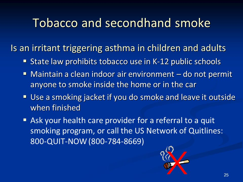 25 Tobacco and secondhand smoke Is an irritant triggering asthma in children and adults State law prohibits tobacco use in K-12 public schools State l