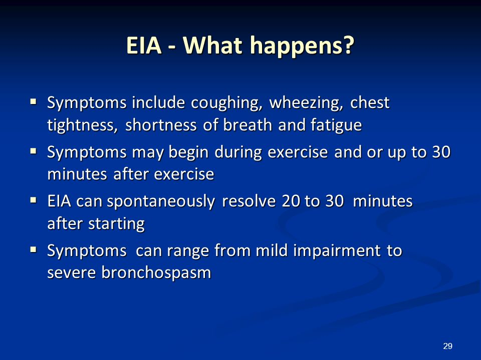 29 EIA - What happens? Symptoms include coughing, wheezing, chest tightness, shortness of breath and fatigue Symptoms include coughing, wheezing, ches