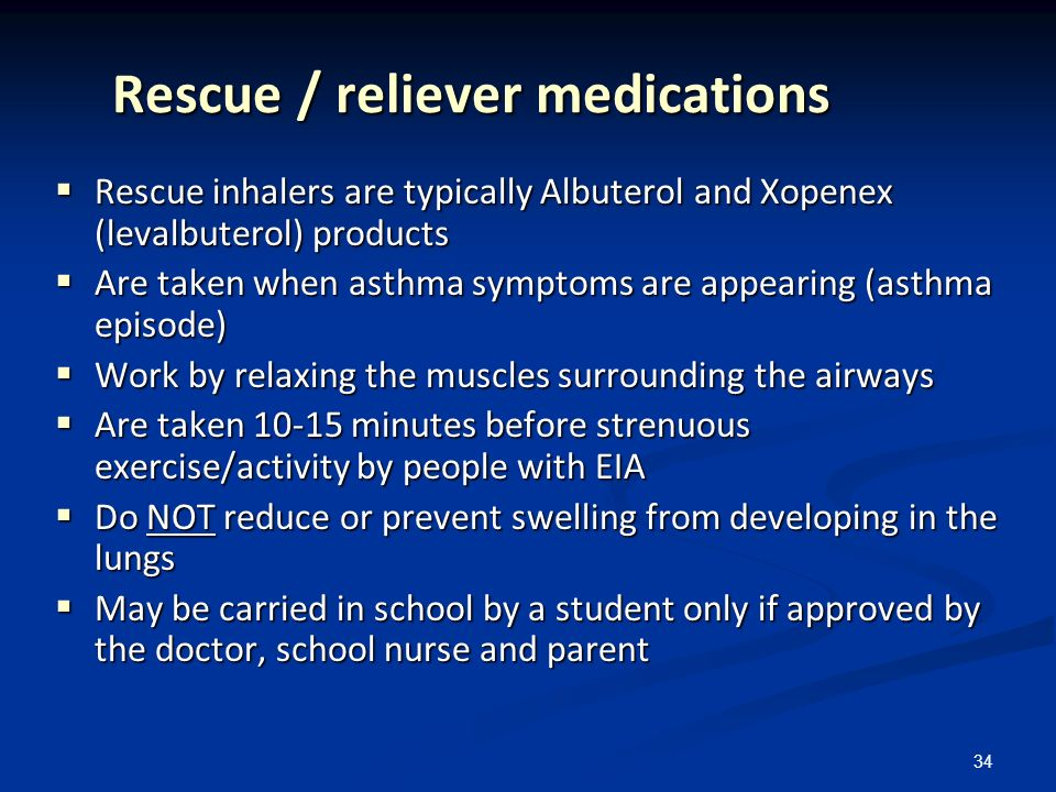34 Rescue / reliever medications Rescue inhalers are typically Albuterol and Xopenex (levalbuterol) products Rescue inhalers are typically Albuterol a