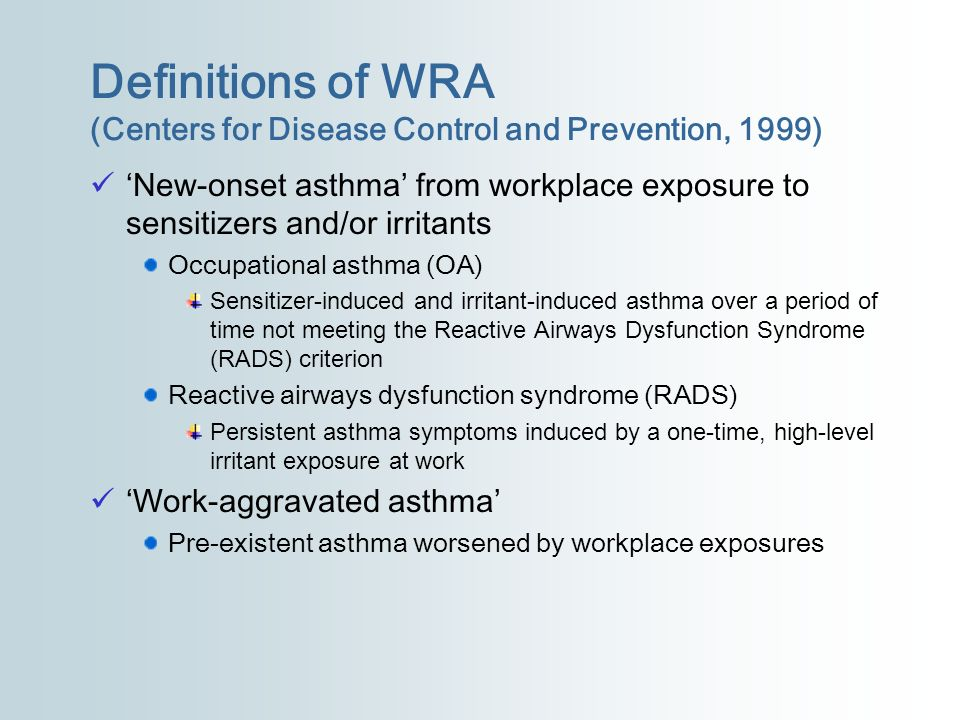 Definitions of WRA (Centers for Disease Control and Prevention, 1999) New-onset asthma from workplace exposure to sensitizers and/or irritants Occupat