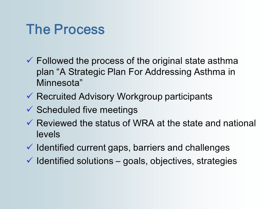 Followed the process of the original state asthma plan A Strategic Plan For Addressing Asthma in Minnesota Recruited Advisory Workgroup participants S