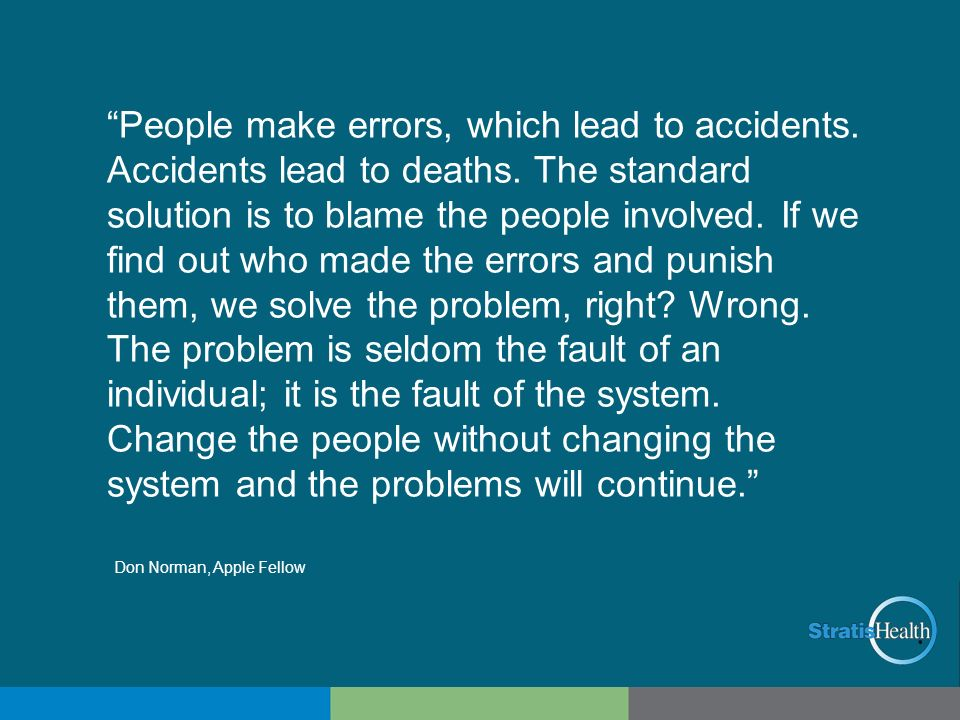 People make errors, which lead to accidents. Accidents lead to deaths. The standard solution is to blame the people involved. If we find out who made