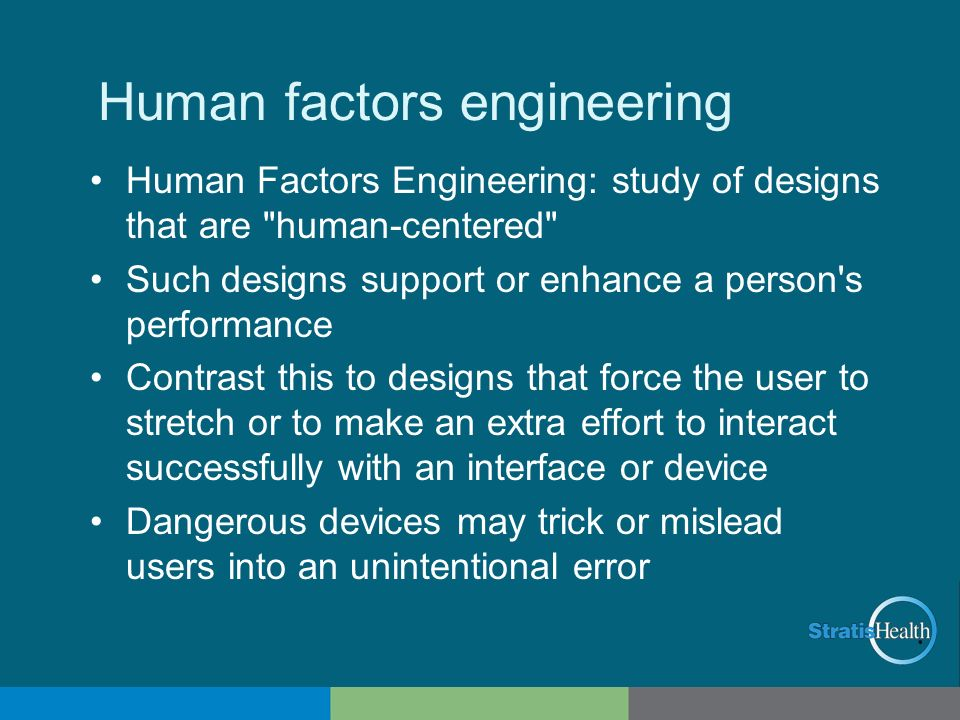 Human factors engineering Human Factors Engineering: study of designs that are