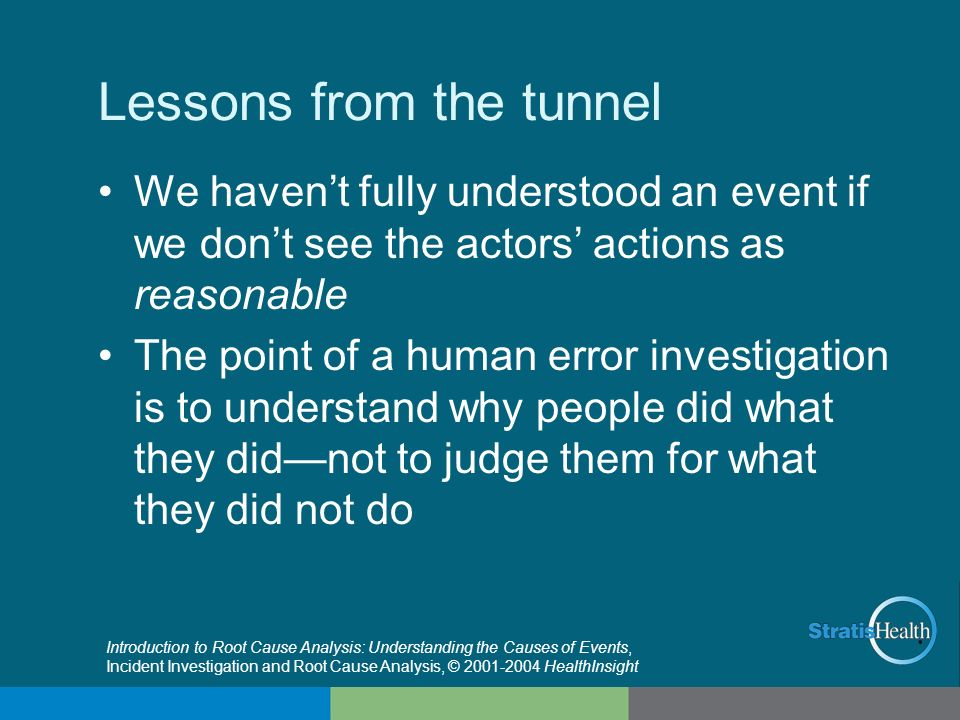 Lessons from the tunnel We havent fully understood an event if we dont see the actors actions as reasonable The point of a human error investigation i
