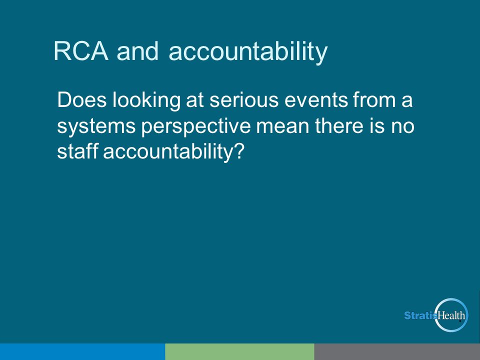 RCA and accountability Does looking at serious events from a systems perspective mean there is no staff accountability?