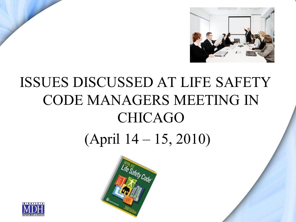 ISSUES DISCUSSED AT LIFE SAFETY CODE MANAGERS MEETING IN CHICAGO (April 14 – 15, 2010)