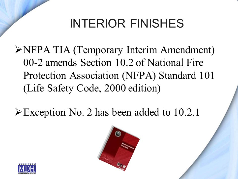 INTERIOR FINISHES NFPA TIA (Temporary Interim Amendment) 00-2 amends Section 10.2 of National Fire Protection Association (NFPA) Standard 101 (Life Safety Code, 2000 edition) Exception No.