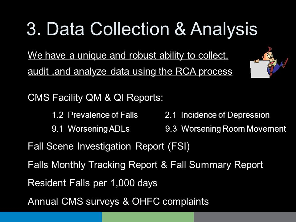 3. Data Collection & Analysis We have a unique and robust ability to collect, audit,and analyze data using the RCA process CMS Facility QM & QI Report