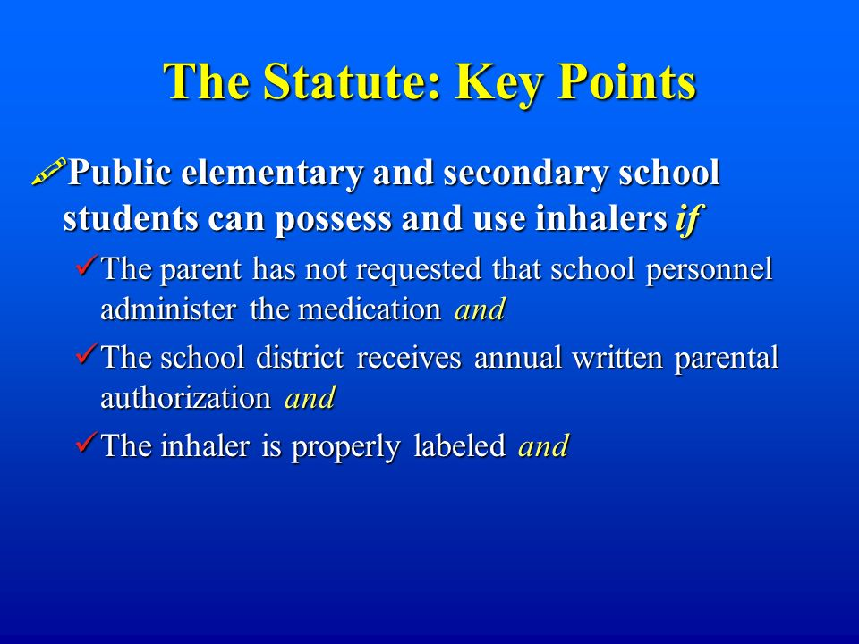 The Statute: Key Points Public elementary and secondary school students can possess and use inhalers if Public elementary and secondary school student