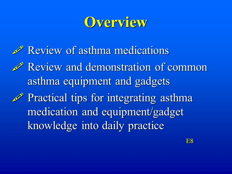 Overview Review of asthma medications Review of asthma medications Review and demonstration of common asthma equipment and gadgets Review and demonstr