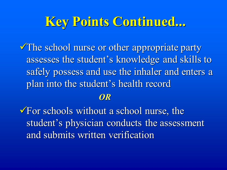 Key Points Continued... Key Points Continued... The school nurse or other appropriate party assesses the students knowledge and skills to safely posse