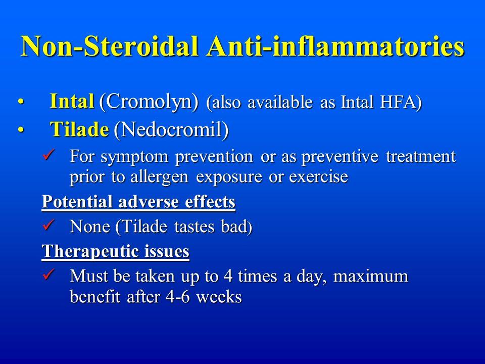 Non-Steroidal Anti-inflammatories Intal (Cromolyn) (also available as Intal HFA) Intal (Cromolyn) (also available as Intal HFA) Tilade (Nedocromil) Ti